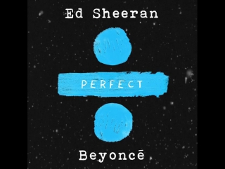 Ed Sheeran feat Beyonce - Perfect Avaliable Now