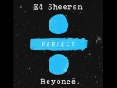 Ed Sheeran feat Beyonce Perfect Avaliable Now