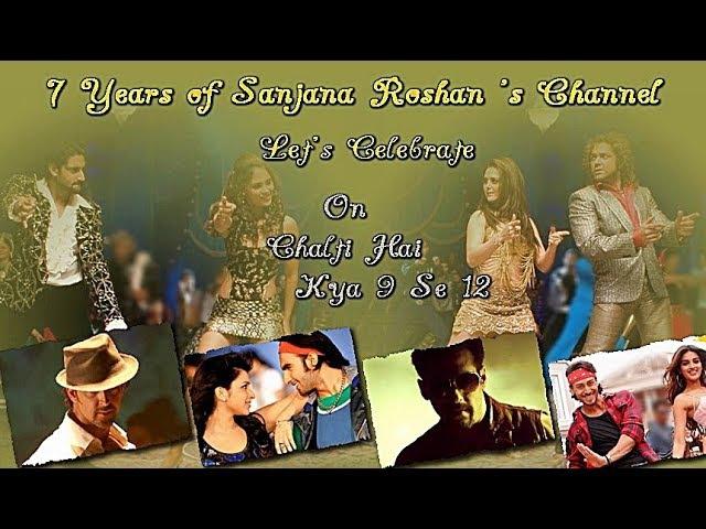 7 Years Of Sanjana Roshans Channel Bollywood Multifandom VM - Chalti Hai Kya 9 Se 12