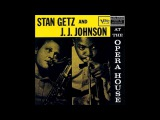 Stan Getz &amp J.J. Johnson - At The Opera House ( Full Album )