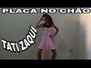 Tati Zaqui - Placa no Chão - Mylena (Coreografia)
