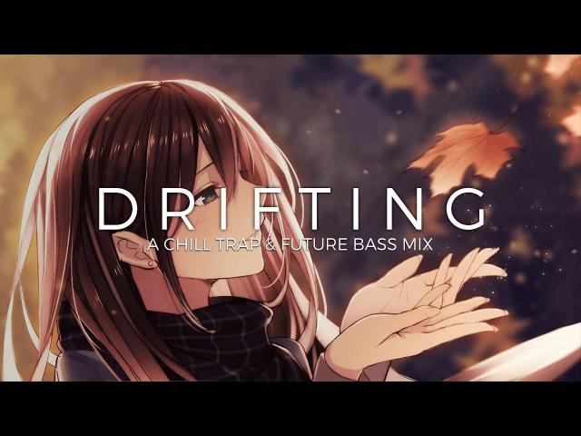 Drifting | A Chill Trap Future Bass Music Mix