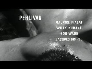 Пехливан / Pehlivan / 1964 / Морис Пиала