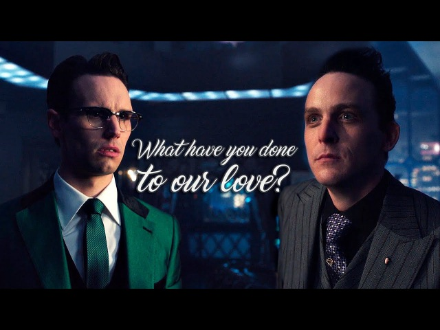 Gotham || What have you done to our love? || Edward Nygma Oswald Cobblepot (4x04)
