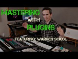 Mastering with Plugins Featuring Warren Sokol - Produce like a Pro - Warren Huart
