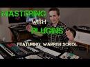 Mastering with Plugins Featuring Warren Sokol Produce like a Pro Warren Huart