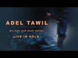 Adel Tawil feat. KC Rebell x Summer Cem - BIS HIER UND NOCH WEITER  official LIVE Video