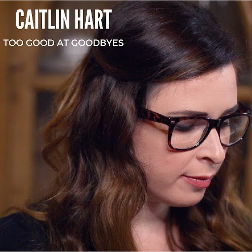 Caitlin Hart альбом Too Good at Goodbyes