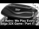 DF Retro's Failed Consoles: Sega 32X - We Play Every Game [Part One]