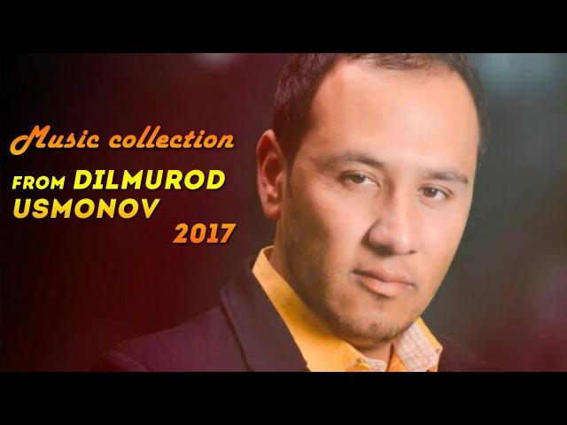 Дилмурод Усмонов Сурудхои нав 2017 5 Суруди бехтарин 2017