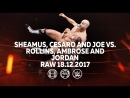 My1 Сезаро Шеймус и Самоа Джо против Сета Роллинса Дина Эмброуза и Джейсона Джордана Ро 18 12 17