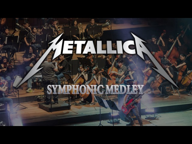 Metallica Symphonic Medley - For Whom The Bell Tols, One, Master of Puppets and more.
