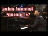 Lang Lang - Rachmaninoff Piano Concerto No 2 in C minor (FULL) Simon Rattle