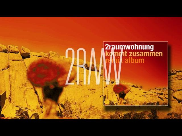 2RAUMWOHNUNG - Wir trafen uns in einem Garten mit Max 'Kommt Zusammen Remix Album'
