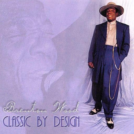 Brenton Wood альбом Classic By Design