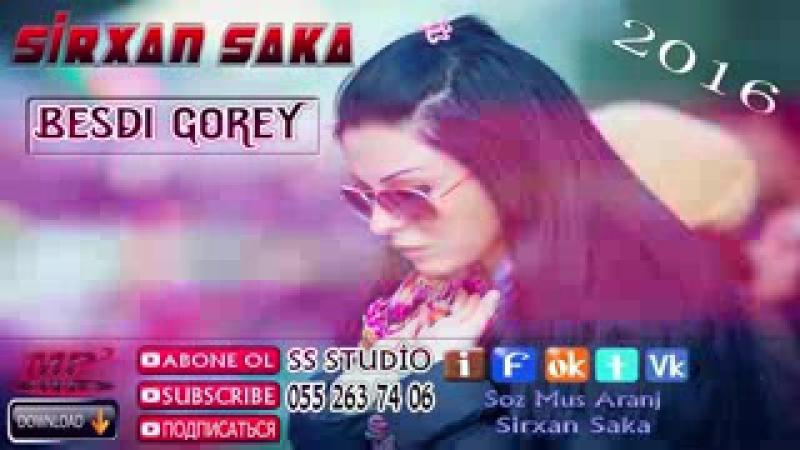 Sirxan Saka Besdi Gorey 2016 Audio 3gp смотреть онлайн без регистрации