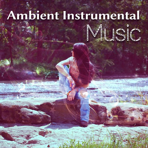 Instrumental альбом Ambient Instrumental Music – Music for Free Time, Relax Yourself, Inner Peace, New Age Oasis