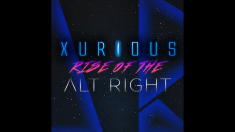 Xurious - Rise Of The Alt Right