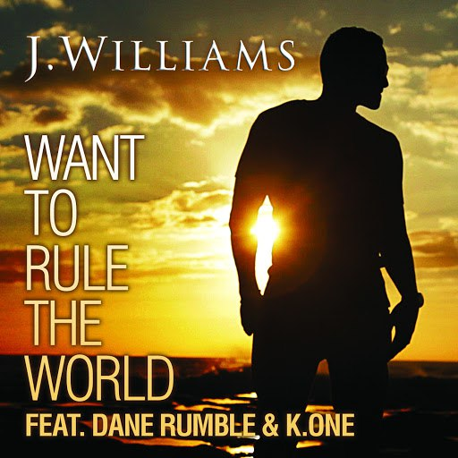 J.Williams альбом Want to Rule the World (feat. Dane Rumble, K.One)