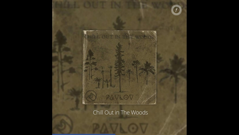 Pavlov — Chill Out in The Woods