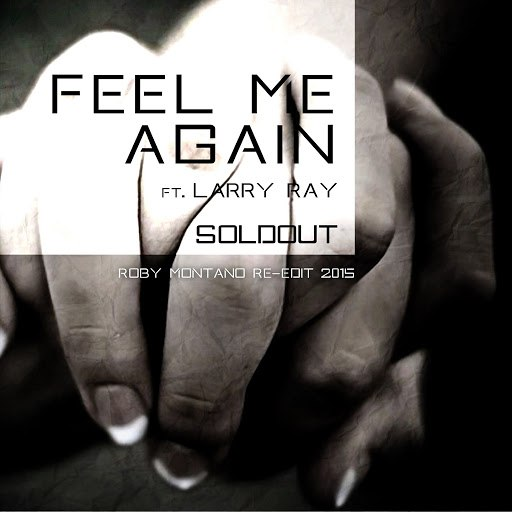 Soldout альбом Feel Me Again (Roby Montano Re-Edit 2015) [feat. Larry Ray]