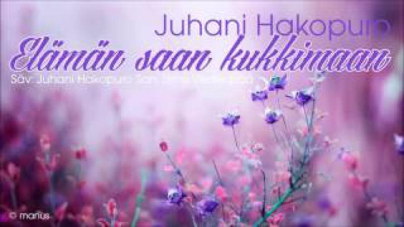 Juhani Hakopuro - Elämän saan kukkimaan