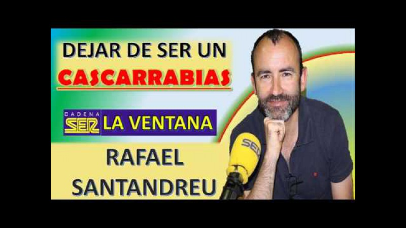Rafael Santandreu Dejar de ser un CASCARRABIAS Psicología Cognitiva La ventana Cadena SER