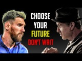 CHOOSE YOUR FUTURE - Motivational Video (Ft. Messi, Stallone, Les Brown)