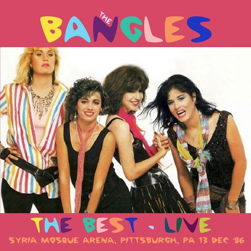 The Bangles альбом The Best - At The Syria Mosque Arena, Pittsburgh, Pa 13 Dec '86 (Live)
