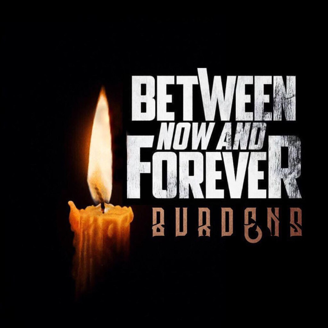 Between Now And Forever - Burdens [EP] (2017)