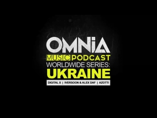 Omnia Music Podcast 062 - Worldwide Series: Ukraine (Digital X, Iversoon & Alex Daf, Azotti)