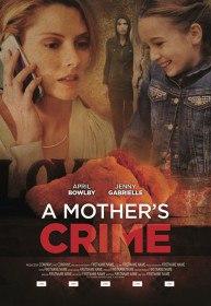 Материнское преступление / A Mother's Crime (2017)