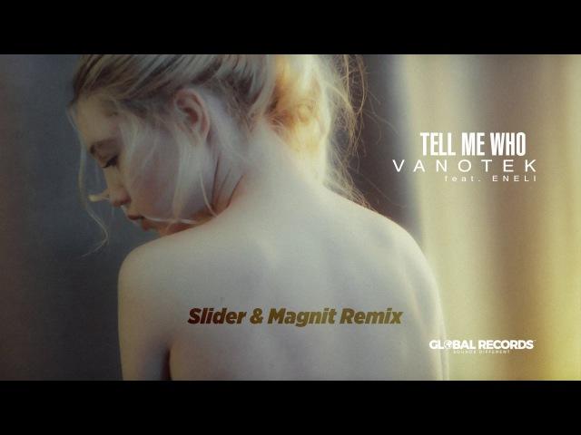 Vanotek feat. Eneli - Tell Me Who | Slider Magnit Remix