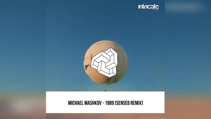 Michael Mashkov - 1989 (Sense8 Remix) [Intricate Records]