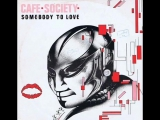 Cafe Society - Some Body to Love (High Energy)