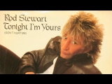 Rod Stewart - Tonight I'm Yours Род стюарт
