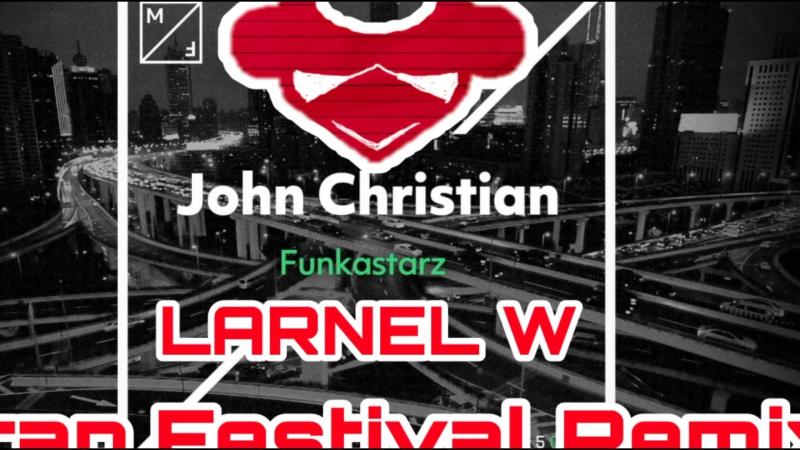 John Christian - Funkastarz (LARNEL W Trap Festival Remix)