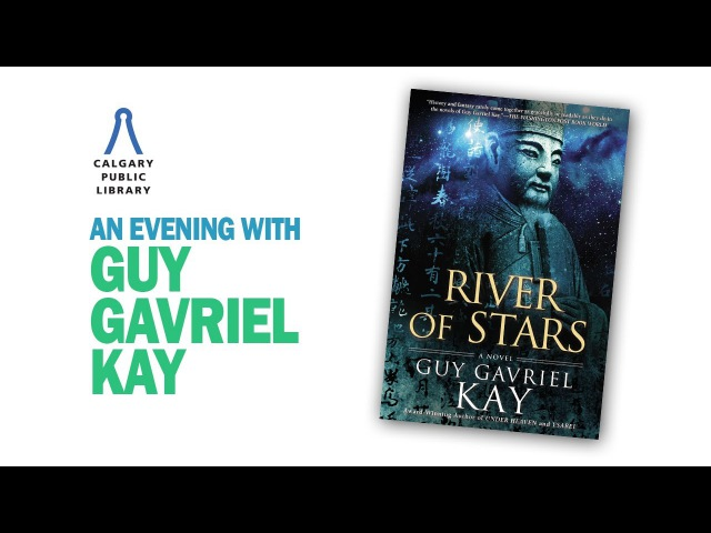 An Evening with Guy Gavriel Kay: River of Stars - Calgary Public Library