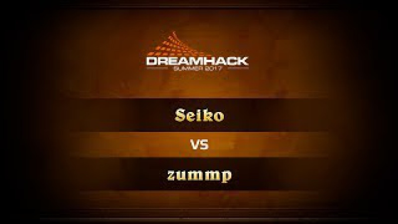 Seiko vs zummp DreamHack Summer 2017 Quaterfinals