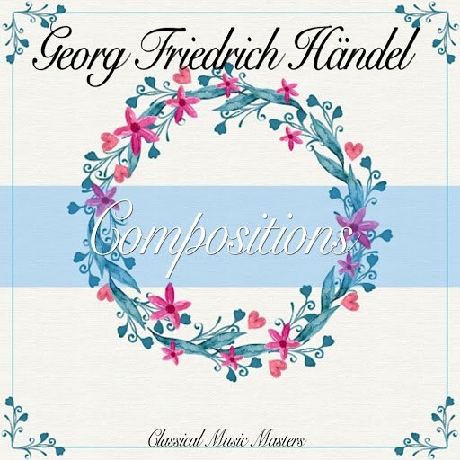 Georg Friedrich Händel альбом Compositions (Classical Music Masters)