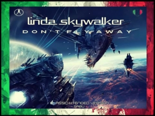 LINDA SKYWALKER - Don´t Fly Away (Classic Xtended Version) [Italo Disco 2o16].mp4