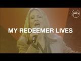 My Redeem Lives  - Hillsong Worship