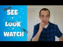 See v Look v Watch | Speak Advanced English