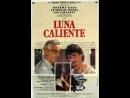 Горячая луна \ Luna Caliente (1985) Аргентина