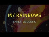 Radiohead - In Rainbows - Early &amp Acoustic