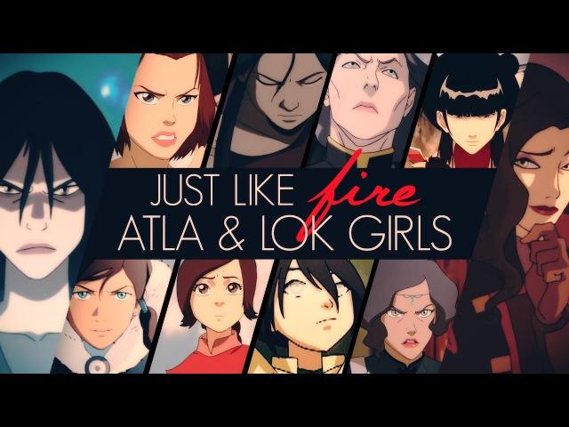 Just Like Fire - ATLA/LOK Girls
