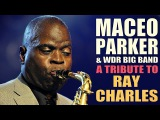 Maceo Parker &amp WDR Big Band - A Tribute To Ray Charles Full Concert