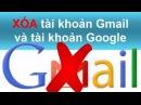 [HIC-gmail] Tập 2 - Hướng dẫn cách xóa tài khoản gmail, google , youtube.