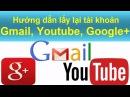 [HIC-gmail] Tập 3 - Hướng dẫn cách khôi phục lại tài khoản gmail, google , youtube.
