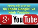[HIC-MMO] Bước 2 - Hướng dẫn cách tạo kênh Youtube và tài khoản Google plus( )